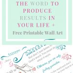 How To Get The Word To Produce Results In Your Life   Free Printable   Free Printable Christian Art