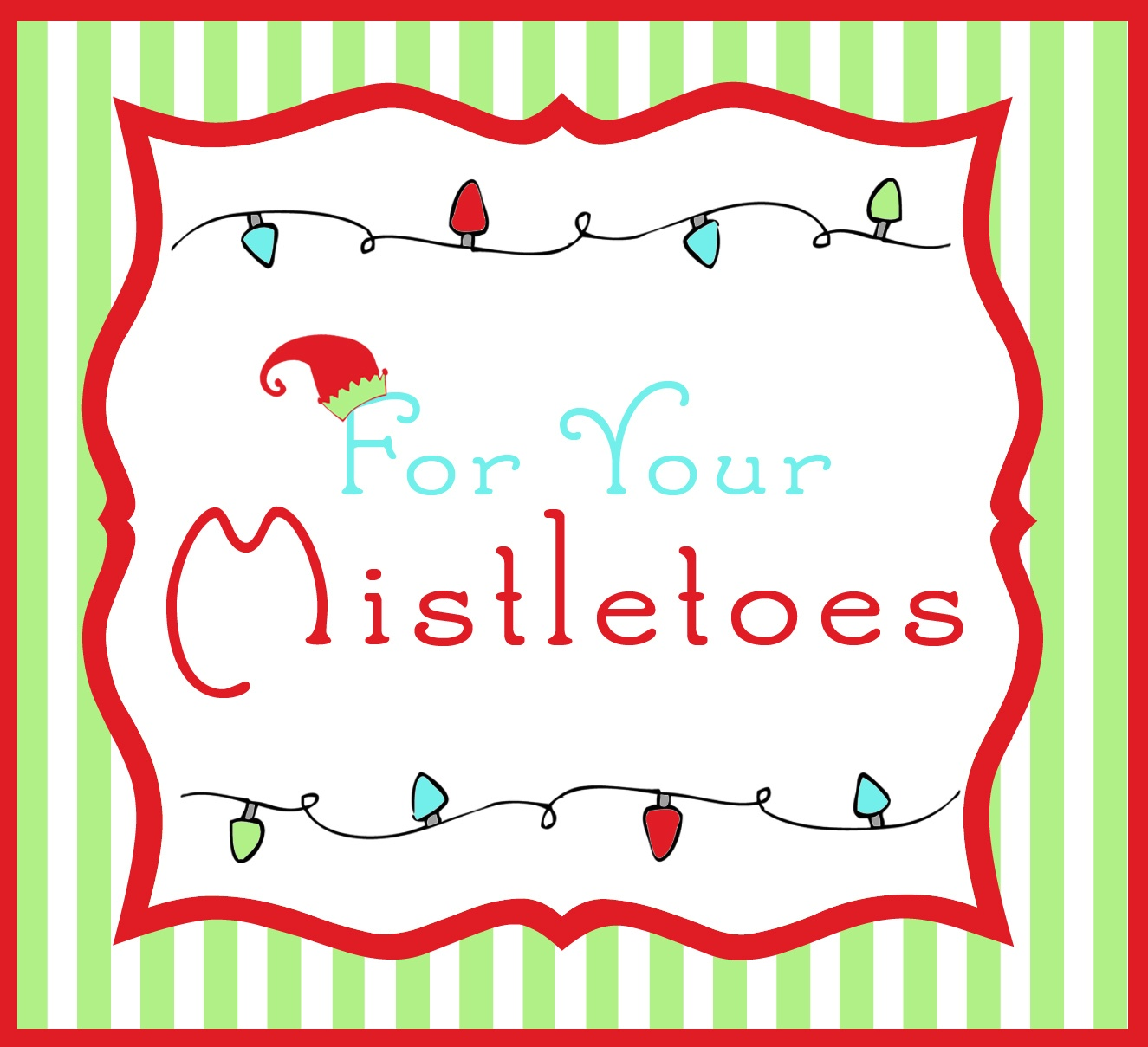 "Last Minute Christmas Gifts For Secret Santa~ ""for Your Mistletoes - Free Printable Mistletoe Tags"