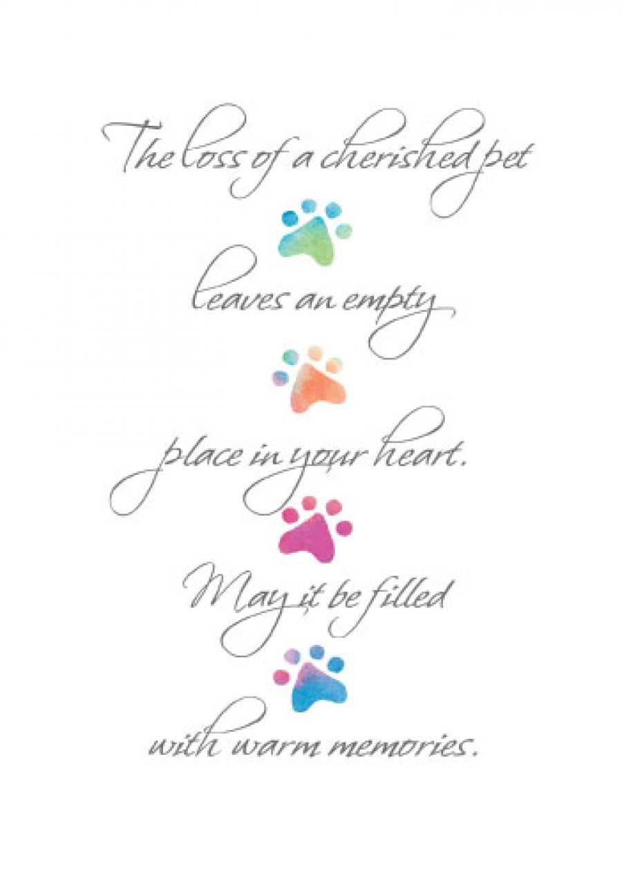 The Loss Of A Cherished Pet Leaves An Empty Place In Your Heart. May - Free Printable Sympathy Cards For Loss Of Dog
