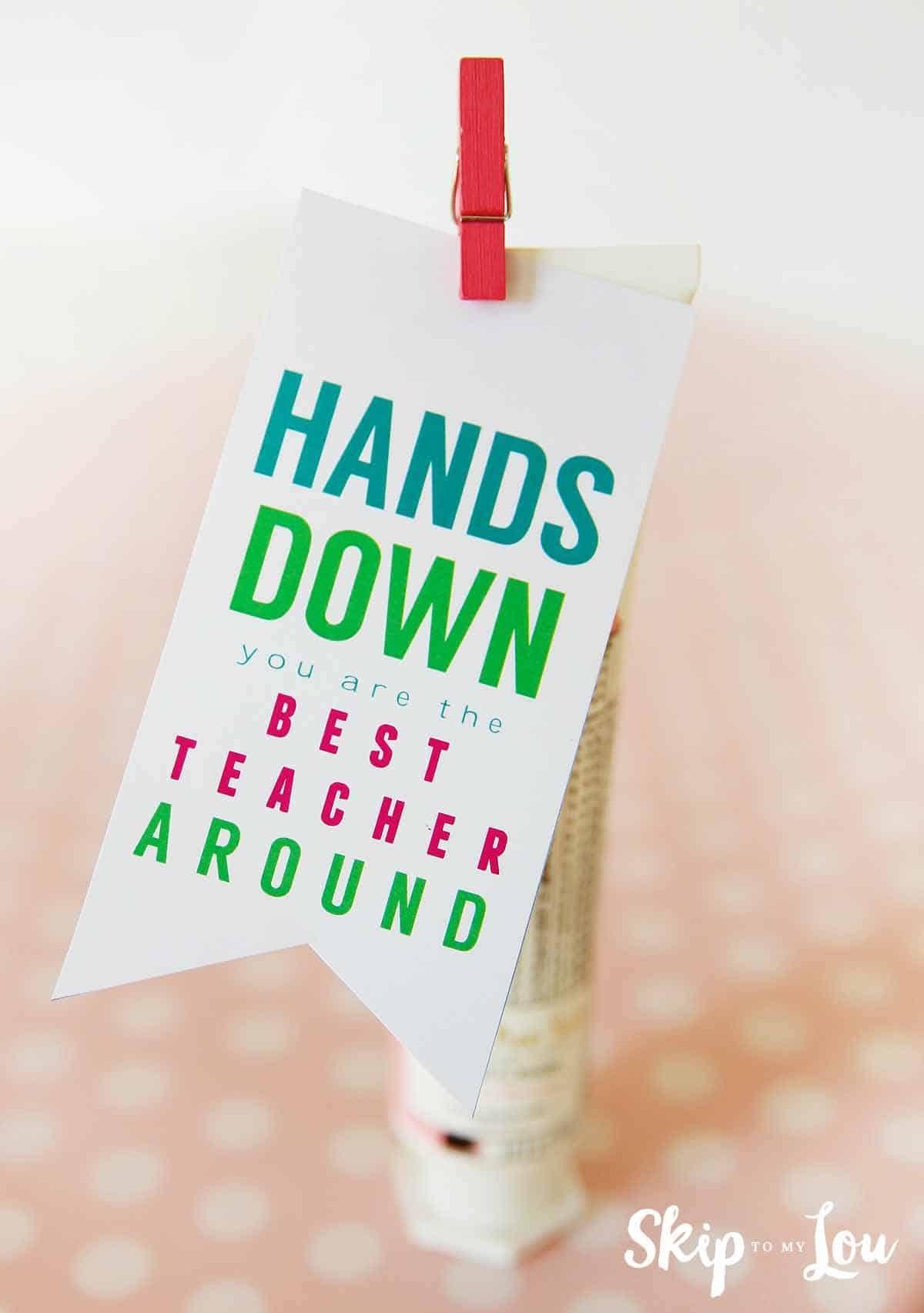 Best Teacher Hands Down Teacher Gift   Skip To My Lou - Hands Down You Re The Best Teacher Around Free Printable