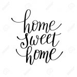 Home Sweet Home Handwritten Calligraphy Lettering Quote To Design   Home Sweet Home Free Printable